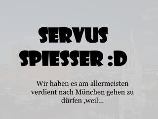 Servus Spießer :D