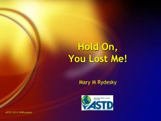 Hold On,  You Lost Me!