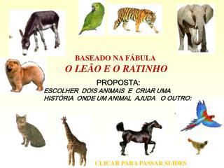 PROPOSTA: ESCOLHER  DOIS ANIMAIS  E  CRIAR UMA HISTÓRIA  ONDE UM ANIMAL  AJUDA   O OUTRO: