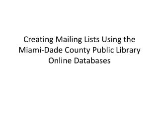 Creating Mailing Lists Using the Miami-Dade County Public Library Online Databases