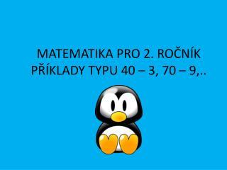 MATEMATIKA PRO 2. ROČNÍK PŘÍKLADY TYPU 40 – 3, 70 – 9,..