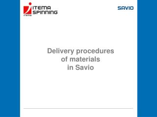 Delivery procedures  of materials  in Savio