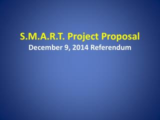 S.M.A.R.T. Project Proposal December 9, 2014 Referendum