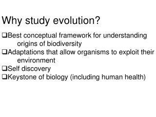 Why study evolution? Best conceptual framework for understanding origins of biodiversity