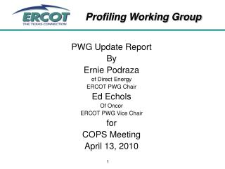 PWG Update Report By Ernie Podraza of Direct Energy ERCOT PWG Chair Ed Echols Of Oncor