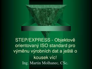 STEP/EXPRESS - Objektově orientovaný ISO standard pro výměnu výrobních dat a ještě o kousek víc!