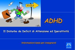 ADHD Il Disturbo da Deficit di Attenzione ed Iperattivit�