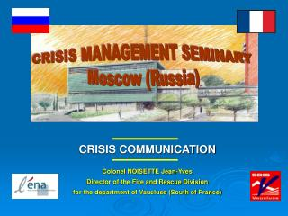 CRISIS COMMUNICATION Colonel NOISETTE Jean-Yves Director of the Fire and Rescue Division