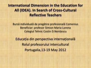 Educația din perspectiva internațională Rolul profesorului intercultural Portugalia,13-19 May 2012
