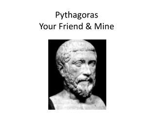 Pythagoras Your Friend & Mine