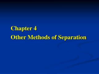 Chapter 4     Other Methods of Separation