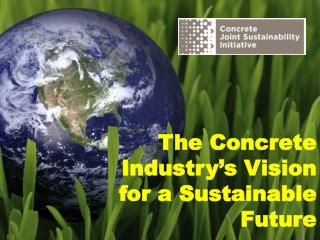 The Concrete Industry s Vision for a Sustainable Future