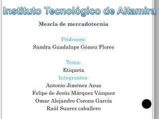 Mezcla de mercadotecnia Profesora: Sandra Guadalupe Gómez Flores Tema:  Etiqueta Integrantes: