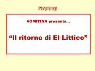 """VOMITINA presents… """"Il ritorno di El Littico"""""""
