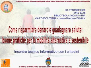 30 OTTOBRE 2008 ORE 20.45 BIBLIOTECA CIVICA DI STRA VIA FOSSOLOVARA – presso Direzione Didattica
