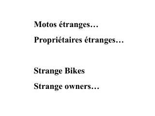 Motos �tranges� Propri�taires �tranges� Strange Bikes Strange owners�