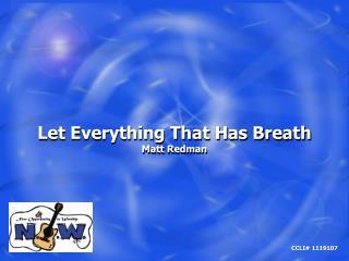 Let Everything That Has Breath Matt Redman