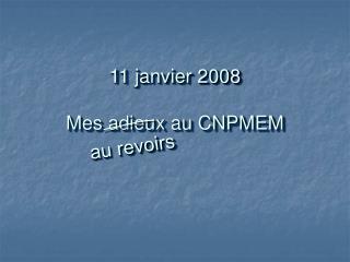 11 janvier 2008 Mes adieux au CNPMEM