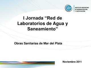 """I Jornada """"Red de Laboratorios de Agua y Saneamiento"""" Obras Sanitarias de Mar del Plata"""