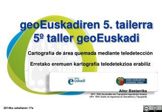 geoEuskadiren  5.  tailerra 5º taller  geoEuskadi