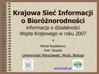 Krajowa Sieć Informacji o Bioróżnorodności informacja o działalności  Węzła Krajowego w roku 2007