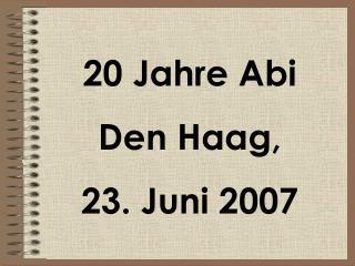 20 Jahre Abi Den Haag, 23. Juni 2007