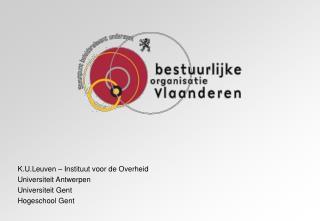 K.U.Leuven – Instituut voor de Overheid Universiteit Antwerpen Universiteit Gent Hogeschool Gent