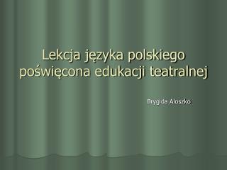 Lekcja języka polskiego poświęcona edukacji teatralnej