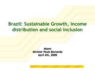 Brazil: Sustainable Growth, income distribution and social inclusion