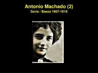 Antonio Machado (2) Soria / Baeza 1907-1918
