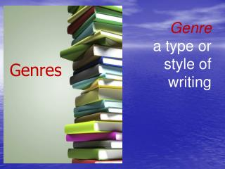 Genre  a type or style of writing