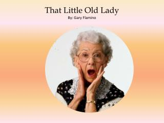 That Little Old Lady By: Gary  Flamino