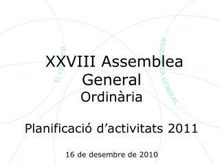 XXVIII Assemblea General Ordinària Planificació d'activitats 2011 16 de desembre de 2010