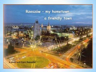 Rzeszów – my  hometown ,             a  friendly town