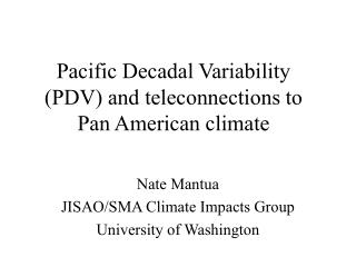 Pacific Decadal Variability (PDV) and teleconnections to Pan American climate