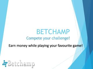 BETCHAMP Compete  your  challenge!