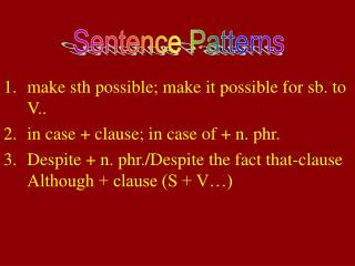 make sth possible; make it possible for sb. to V.. in case + clause; in case of + n. phr.