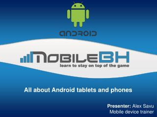 All about Android tablets and phones