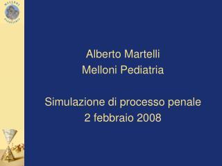 Alberto Martelli Melloni Pediatria Simulazione di processo penale 2 febbraio 2008