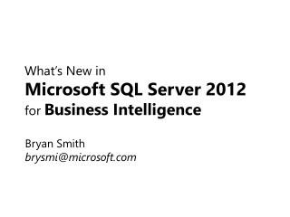 What�s New in Microsoft SQL Server 2012 for  Business Intelligence