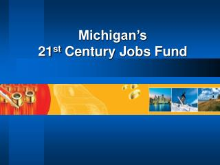 Michigan's   21 st  Century Jobs Fund