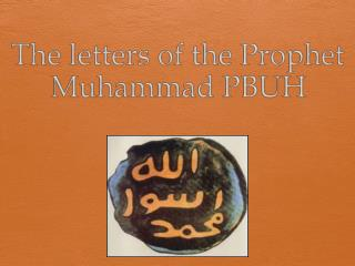 The letters of the  Prophet Muhammad PBUH