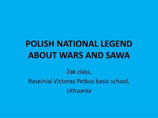 POLISH NATIONAL  LEGEND  ABOUT  WARS AND SAWA