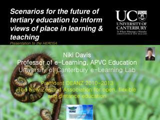 Niki Davis Professor of e-Learning, APVC Education University of Canterbury e-Learning Lab