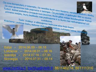 Italija   –   2014.06.09 – 06.16  Lofotenai   –   2014.08.01 – 08.16