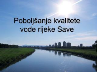 Poboljšanje kvalitete vode rijeke Save