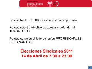 Elecciones Sindicales 2011 14 de Abril de 7:30 a 23:00