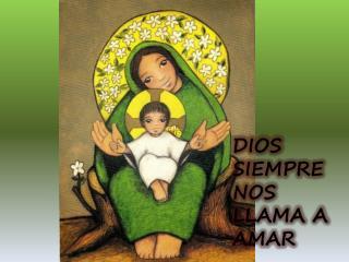 DIOS SIEMPRE NOS LLAMA A AMAR