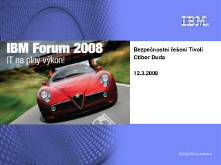 Bezpe čnostní řešení Tivoli Ctibor Duda 12.3.2008