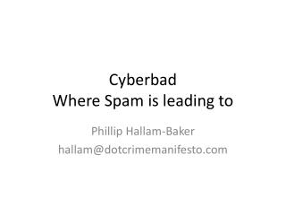 Cyberbad Where Spam is leading to